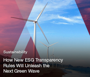 How New ESG Transparency Rules Will Unleash the Next Green Wave